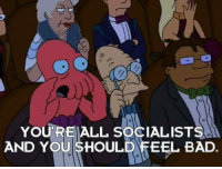 You Should Feel Bad: YOU'RE ALL SOCIALISTS  AND YOU SHOULD FEEL BAD.