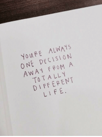awa: YouRE ALWAYS  ONE DECISION  AWA FROM A  TOTALLY  DIFFEPENT  LIFE