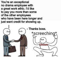 Happy Labor Day! (CS): You're an exceptional  no drama employee with  a great work ethic. l'd like  to pay you more than some  of the other employees  who have been here longer and  just want credit for showing up  - Thanks boss.  screeching  Union Happy Labor Day! (CS)