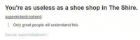 Memes, 🤖, and Shop: You're as useless as a shoe shop in The Shire.  superwickedcoolnerd  Only great people will understand this.  Source: superwickedcooln