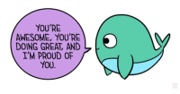 Proud Of You: YOU'RE  AWESOME, YOU'RE  DOING GREAT, AND  I'M PROUD OF  YOU