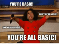 basic: YOU'RE BASIC!  2001  AND YOU'RE BASIC!  AND YOU'RE BASIC!  YOU'RE ALL BASIC!