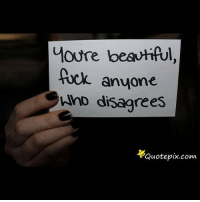 quote: youre beautiful,  Axx anyone  disagrees  Quote pix.com.