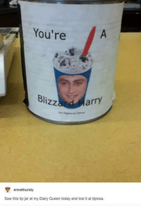 tip jar: You're  Blizz  arry  ermathursty  Saw this tip jar at my Dairy Queen today and lost it at tipiosa.