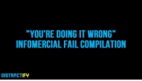 "Fail, Memes, and Good: ""YOU'RE DOING IT WRONG""  INFOMERCIAL FAIL COMPILATION  IFY This is what I watch when I need a good laugh"