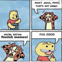 not related to the image but i am so pissed off at facebook app, im 200 stories deep and suddenly the app refreshes itself and bounces back to the top to show me 2 new stories god fucking damnit, it keeps doing it all the time.: YOU'RE EATING  finnish memes!  SWEET JESUS, PoolH4  THAT's NOT HONEY  FUG :DDDD not related to the image but i am so pissed off at facebook app, im 200 stories deep and suddenly the app refreshes itself and bounces back to the top to show me 2 new stories god fucking damnit, it keeps doing it all the time.