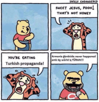 -AP: YOU'RE EATING  Turkish propaganda!  SAFELY ENDANGERED  SWEET JESUS, POOH  THAT's NOT HONEY  Armenia genocide never happened -AP