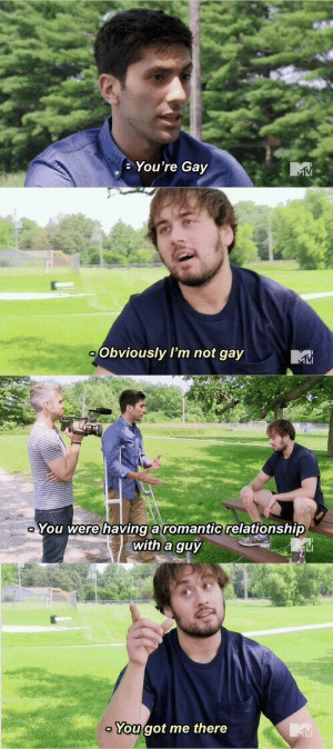 bookstoner:The best ever episode of catfish: You're Gay   Obviously I'm not gay   You were havinga romantic relationship  with a guy  VI   You got me there bookstoner:The best ever episode of catfish