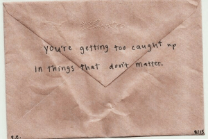 Youre, Matter, and Too: you're getting too caught np  in things that dont matter.  4/15  e.e.
