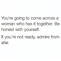 💯🆓🎮 Deep..😥: You're going to come across a  woman who has it together. Be  honest with yourself.  If you're not ready, admire from  afar. 💯🆓🎮 Deep..😥