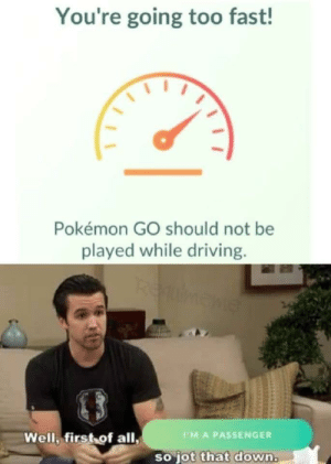 melonmemes:  Follow us on instagram for the best content!: https://www.instagram.com/realmelonmemes: You're going too fast!  Pokémon GO should not be  played while driving.  REumene  Well, first of all,  PMA PASSENGER  so jot that down. melonmemes:  Follow us on instagram for the best content!: https://www.instagram.com/realmelonmemes