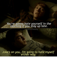 Memes, Villain, and 🤖: You're gonna hate yourself in the  morning if you stay up late.  potterweekly  Joke's on you, Im going to hate myself  either way. ✎✐✎ ↯ ⇢ Okay but this is literally me lmao ↯ ⇢ Happy Chinese New Year's Eve to all my Chinese followers and anyone else who's celebrating it :) have a good one! ↯ ⇢ Please check out the tagged account! They make amazing edits and are featured this week :) ✎✐✎ Birthday(s) Of The Day 👇🏼🎂🎉 ⇢ It's actually my father's birthday today aha ✎✐✎ My Other Accounts: ⇢ @TheWizardWeekly - [ account for blended-video-aesthetic edits ] ⇢ @MarvelsWomen - [ co-owned Marvel account ] ⇢ @HPTexts - [ co-owned Harry Potter text messages account ] ⇢ @LumosTutorials - [ co-owned instagram tutorial account ] ✎✐✎ QOTD : If you could be any villain, who would you be? AOTD : I'd want to be either Loki, Typhoid Mary, Selene or The Enchantress