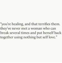 "Love, Break, and Never: ""you're healing, and that terrifies them.  they've never met a woman who can  break several times and put herself back  together using nothing but self love."""