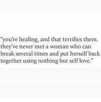 "Love, Break, and Never: ""you're healing, and that terrifies them.  they've never met a woman who can  break several times and put herself back  together using nothing but self love.""  05"