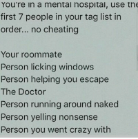 Memes, Roommate, and 🤖: You're in a mental nospital, use the  first 7 people in your tag list in  order... no cheating  Your roommate  Person licking windows  Person helping you escape  The Doctor  Person running around naked  Person yelling nonsense  Person you went crazy with I clicked a random letter for each because It didn't show up any other way Dan Phil Fabulous phan phandom danisnotonfire AmazingPhil philisnotonfire amazingdan danhowell phillester ship ships ishipit otp phangirl fangirl DanAndPhilGAMES danandphilcrafts danisnotinteresting lessamazingphil tatinof tabinof dapgo rubberupfordan phantrash imaphanaccount