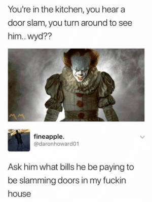 Can't pay bills if you're dead via /r/memes https://ift.tt/2II1NHf: You're in the kitchen, you hear a  door slam, you turn around to see  him..wyd??  M  fineapple.  @daronhoward01  Ask him what bills he be paying to  be slamming doors in my fuckin  house Can't pay bills if you're dead via /r/memes https://ift.tt/2II1NHf