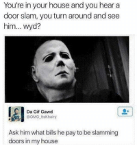 You Re In Your House And Hear A Door Slam Turn Around See Him Wyd Da Gif Gawd K Ask What Bills He Pay To Be Slamming Doors