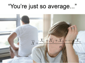 """Sometimes it really do be like that :,( by jmetcalf26 FOLLOW 4 MORE MEMES.: """"You're just so average...  X  XX+X+..  n Sometimes it really do be like that :,( by jmetcalf26 FOLLOW 4 MORE MEMES."""