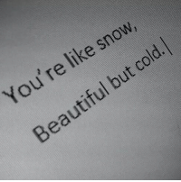 Snow, Cold, and Youre: You're lik  e snow,  tiful but cold  eau