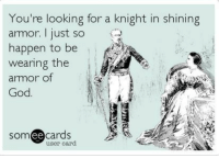 God, Looking, and Shining: You're looking for a knight in shining  armor. I just so  happen to be  wearing the  rmor of  God.  somee cards  ее  user card