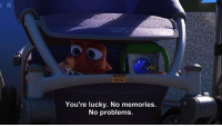 Finding Dory https://t.co/aZ1QC1GGmb: You're lucky. No memories  No problems. Finding Dory https://t.co/aZ1QC1GGmb