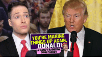 I think this is Randy's best so far. Bravo!: YOU'RE MAKING  THINGS UP AGAIN.  DONALD!  A RANDY RAINBOW  SONG PARODY I think this is Randy's best so far. Bravo!
