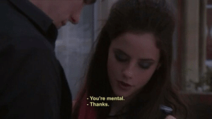 Youre, Thanks, and Mental: - You're mental.  . Thanks