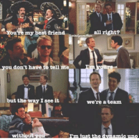 Barney and Ted's friendship was one of the best parts of the show. #HIMYM https://t.co/QyxOz76neO: You're my best friend  all right?  you don't have to tell  but the way I see it  we're a team  without yo  amic uno Barney and Ted's friendship was one of the best parts of the show. #HIMYM https://t.co/QyxOz76neO