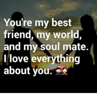 Youre The Best: Youre my best  friend, my world  and my soul mate  love everything  I about you.