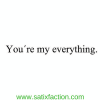 Memes, 🤖, and Your My Everything: You're my everything  WWW.Satixfaction.com RT @WordsText: