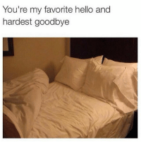 Funny, Hello, and Mattress: You're my favorite hello and  hardest goodbye Always have been... Btw I just got a @tomorrow mattress. If you don't have one, get one.