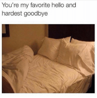 It's Monday again: You're my favorite hello and  hardest goodbye It's Monday again