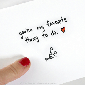 Funny Anti-Valentine's Cards To Surprise Your Loved One With: you'Re My fAvORrte  4  thINg to do.  O Julie Ann Art julieannart.etsy.com Funny Anti-Valentine's Cards To Surprise Your Loved One With