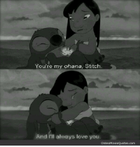 Memes, Stitches, and Movie Quotes: You're my ohana, Stitch.  And I'll always love you.  Online Movie Quotes.com This broke my heart 😭