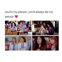 My Person: you're my person, you'll always be my  person