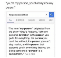 "https://t.co/6NG2ar4VxK: ""you're my person, you'll always be my  person""  my person definition  ALL SHOPPINGIMAGES VIDEOS NEWS  The term ""my person"" originated from  the show ""Grey's Anatomy."" My own  personal definition is the person you  go to for everything, the person you  can't live without, the person you can't  stay mad at, and the person that  supports you in everything that you do.  Being someone's ""person"" is a  commitment."" Feb 9, 2016 https://t.co/6NG2ar4VxK"