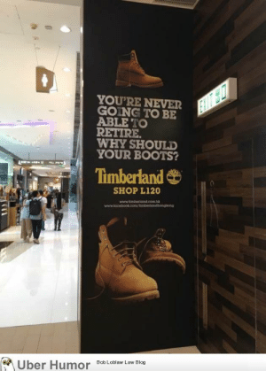 Timberland, Tumblr, and Uber: YOU'RE NEVER  GOING TO BE  ABLE TO  RETIRE  WHY SHOULD  YOUR BOOTS?  Timberland  SHOP L120  hi  Uber Hu  Bob Loblaw Law Blog failnation:  Well, that's one way to market to Millennials