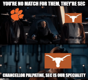College Football, Match, and Today: YOU'RE NO MATCH FOR THEM, THEY'RE SEC  555  CHANCELLOR PALPATINE, SEC IS OUR SPECIALITY  umgfip.com Today is going to be a glorious day
