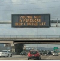 Lit, Memes, and Drive: YOU'RE NOT  A FIREWORK  DON'T DRIVE LIT Don't drive lit. #4thOfJuly https://t.co/goZlFo7srK