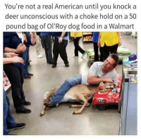 """Dank, Deer, and Food: You're not a real American until you knock a  deer unconscious with a choke hold on a 50  pound bag of Ol'Roy dog food in a Walmart <p>When your sister raping techniques get put to use in public via /r/dank_meme <a href=""""https://ift.tt/2IH94ED"""">https://ift.tt/2IH94ED</a></p>"""