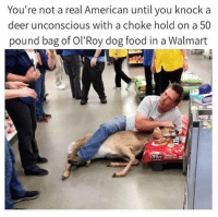 America, Deer, and Food: You're not a real American until you knocka  deer unconscious with a choke hold on a 50  pound bag of Ol'Roy dog food in a Walmart merica america usa