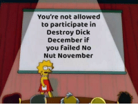 Dick, You, and December: You're not allowed  to participate in  Destroy Dick  December if  you failed No  Nut November Winners only