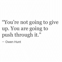 """Push, You, and Owen: """"You're not going to give  up. You are going to  push through it.""""  60  - Owen Hunt"""