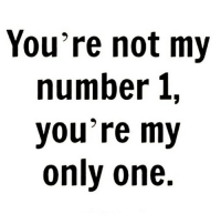 Tag someone 😊❤️: You're not my  number 1,  you're my  only one. Tag someone 😊❤️