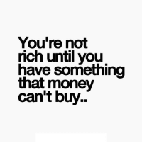 http://iglovequotes.net/: You're not  rich until you  have something  that money  can't buy.. http://iglovequotes.net/