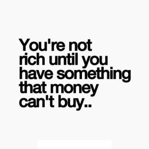 https://iglovequotes.net/: You're not  rich until you  have something  that money  can't buy.. https://iglovequotes.net/