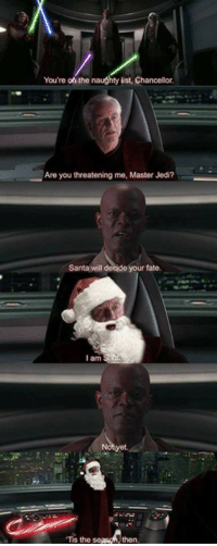 Jedi, Memes, and Star Wars: You're oh the naughty list, Chancellor  Are you threatening me, Master Jedi?  Santa will deide your fate.  l am  Tis the  then Posted by Dean Wilson‎ in Just Jedi Memes