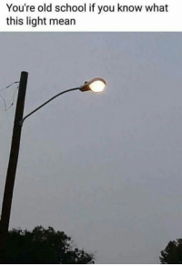 Youre Old: You're old school if you know what  this light mean