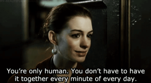 Http, Net, and Human: You're only human, You don't have to have  it together every minute of every day. http://iglovequotes.net/
