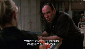 Suits, You, and Youre: YOU'RE ONLY RELIGIOUS  WHEN IT SUITS YOU